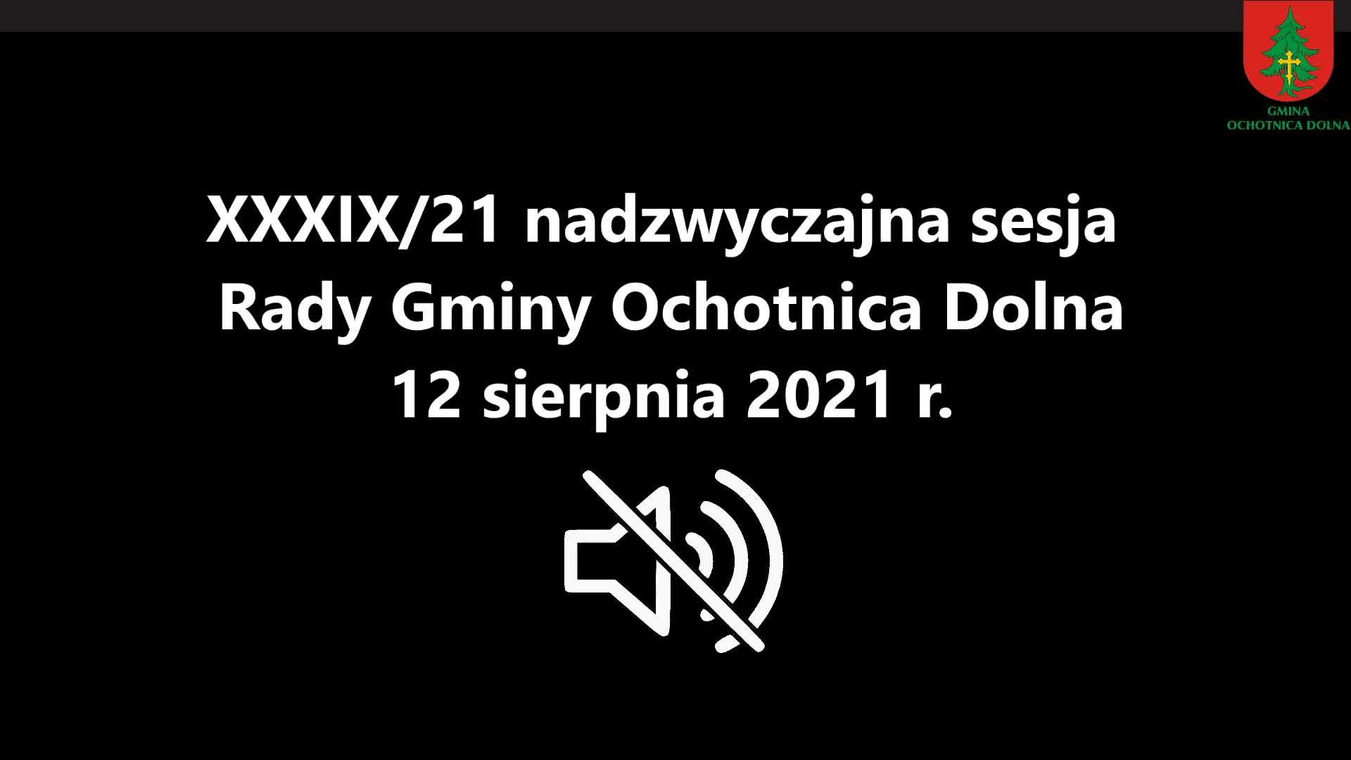 XXXIX/21 nadzwyczajna sesja Rady Gminy Ochotnica Dolna - 12 sierpnia 2021